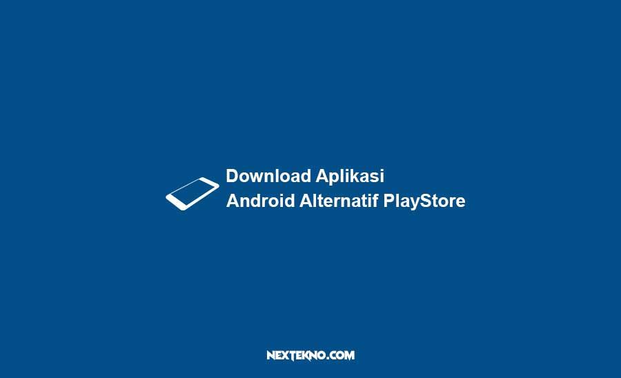 Download Aplikasi dan Games Android Alternatif Play Store